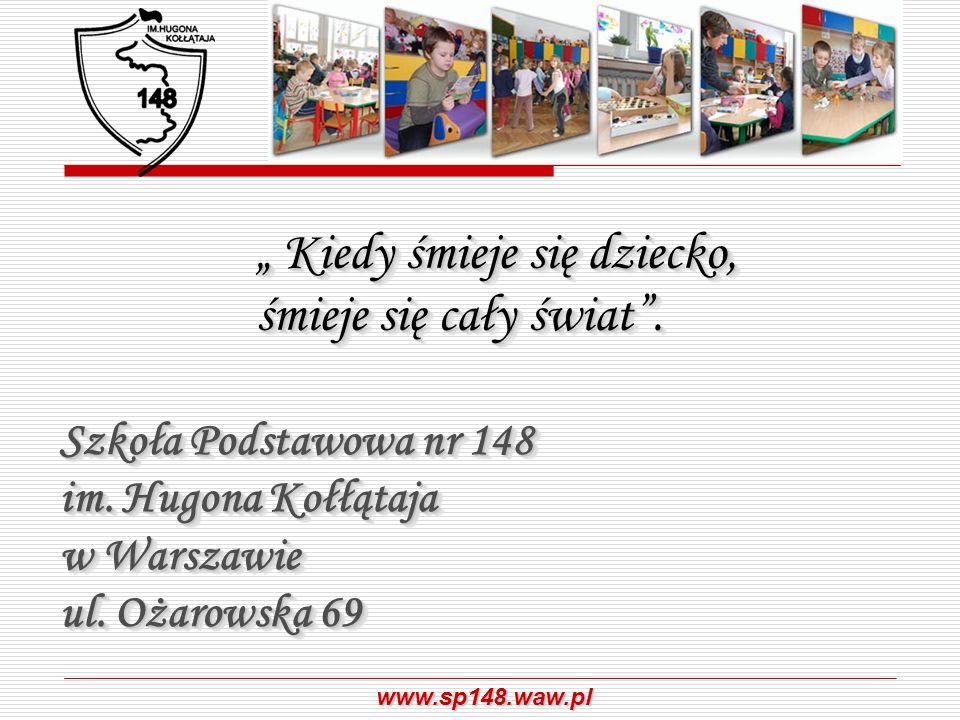 www.sp148.waw.pl Kiedy śmieje się dziecko, śmieje się cały świat. Kiedy śmieje się dziecko, śmieje się cały świat. Szkoła Podstawowa nr 148 im. Hugona