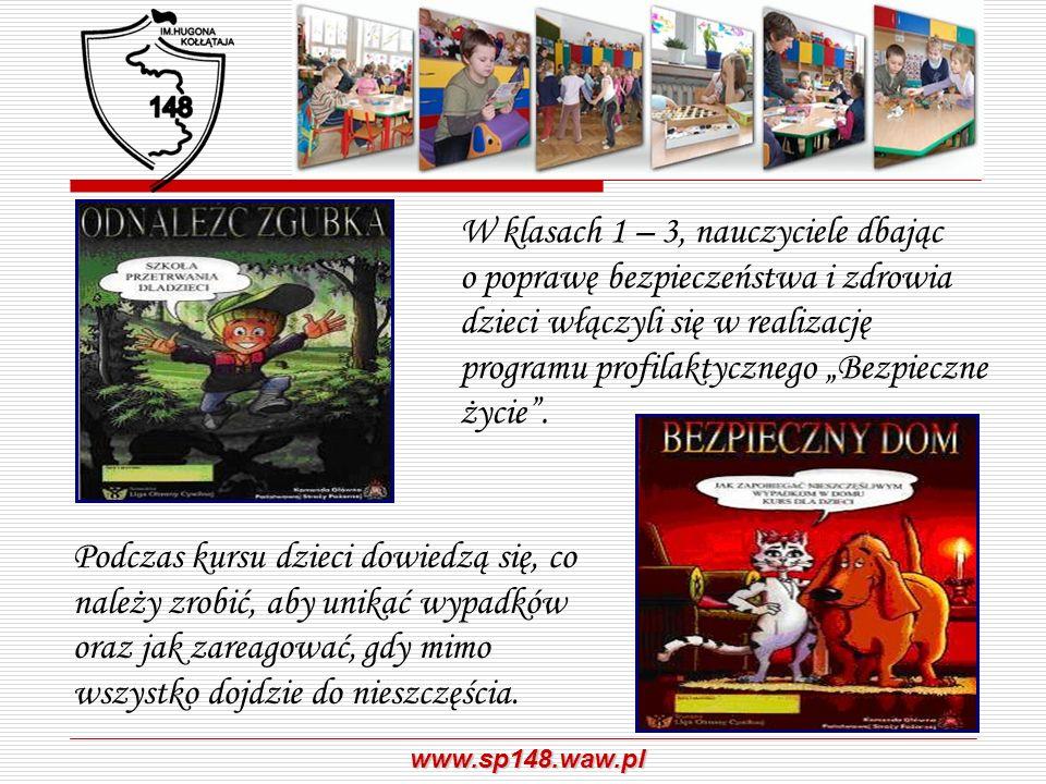 www.sp148.waw.pl W klasach 1 – 3, nauczyciele dbając o poprawę bezpieczeństwa i zdrowia dzieci włączyli się w realizację programu profilaktycznego Bez