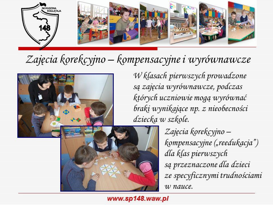 www.sp148.waw.pl Zajęcia korekcyjno – kompensacyjne i wyrównawcze W klasach pierwszych prowadzone są zajęcia wyrównawcze, podczas których uczniowie mo