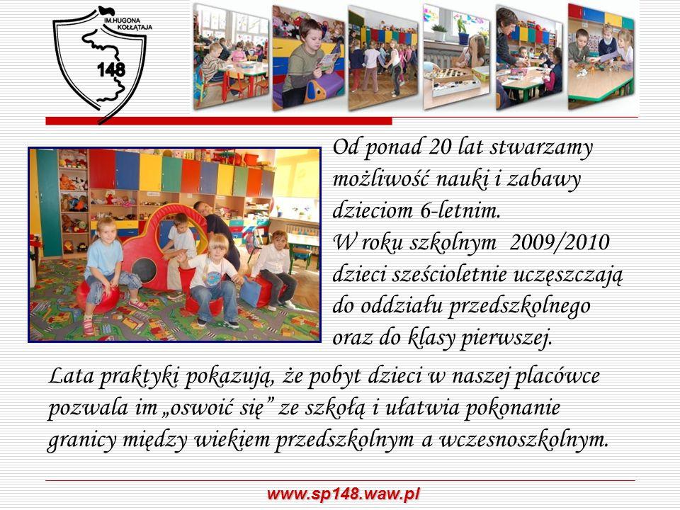 www.sp148.waw.pl Od ponad 20 lat stwarzamy możliwość nauki i zabawy dzieciom 6-letnim. W roku szkolnym 2009/2010 dzieci sześcioletnie uczęszczają do o