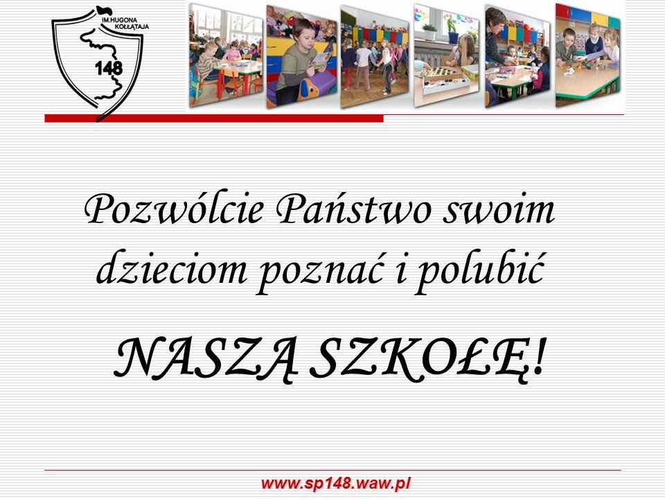 www.sp148.waw.pl Pozwólcie Państwo swoim dzieciom poznać i polubić NASZĄ SZKOŁĘ!
