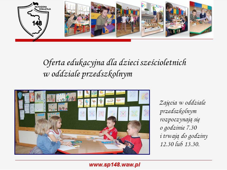 www.sp148.waw.pl Oferta edukacyjna dla dzieci sześcioletnich w oddziale przedszkolnym Zajęcia w oddziale przedszkolnym rozpoczynają się o godzinie 7.3
