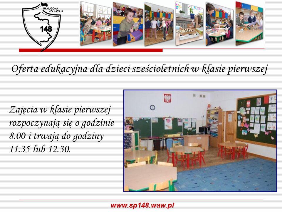 www.sp148.waw.pl Oferta edukacyjna dla dzieci sześcioletnich w klasie pierwszej Zajęcia w klasie pierwszej rozpoczynają się o godzinie 8.00 i trwają d