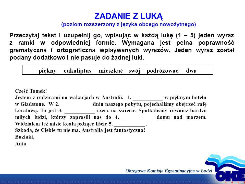 ZADANIE Z LUKĄ (poziom rozszerzony z języka obcego nowożytnego) Przeczytaj tekst i uzupełnij go, wpisując w każdą lukę (1 – 5) jeden wyraz z ramki w o