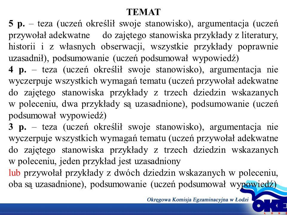 TEMAT 5 p. – teza (uczeń określił swoje stanowisko), argumentacja (uczeń przywołał adekwatne do zajętego stanowiska przykłady z literatury, historii i