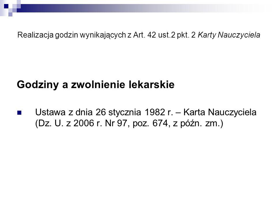 Realizacja godzin wynikających z Art. 42 ust.2 pkt. 2 Karty Nauczyciela Godziny a zwolnienie lekarskie Ustawa z dnia 26 stycznia 1982 r. – Karta Naucz
