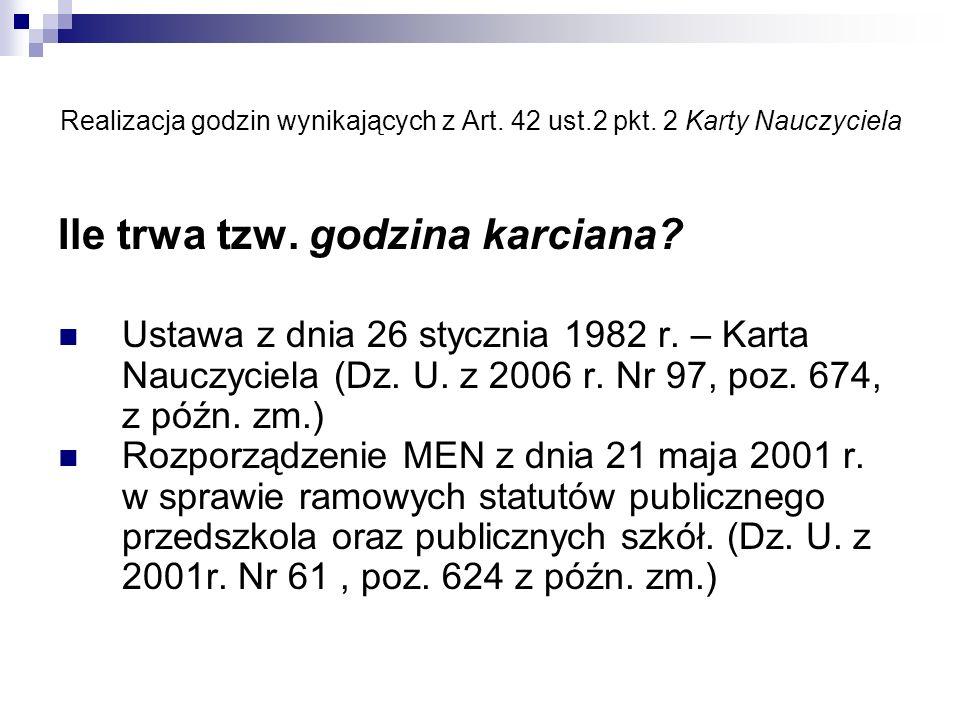 Realizacja godzin wynikających z Art. 42 ust.2 pkt. 2 Karty Nauczyciela Ile trwa tzw. godzina karciana? Ustawa z dnia 26 stycznia 1982 r. – Karta Nauc