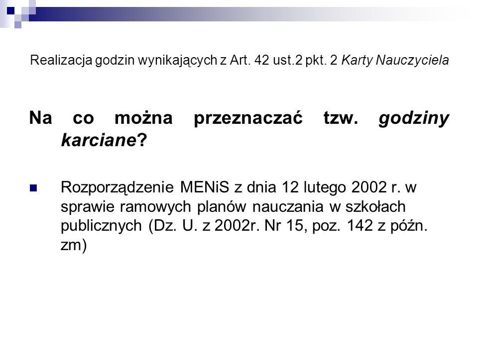 Realizacja godzin wynikających z Art. 42 ust.2 pkt. 2 Karty Nauczyciela Na co można przeznaczać tzw. godziny karciane? Rozporządzenie MENiS z dnia 12