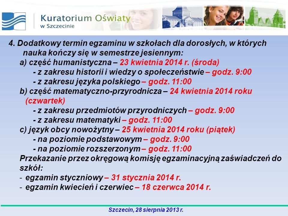 4. Dodatkowy termin egzaminu w szkołach dla dorosłych, w których nauka kończy się w semestrze jesiennym: a) część humanistyczna – 23 kwietnia 2014 r.
