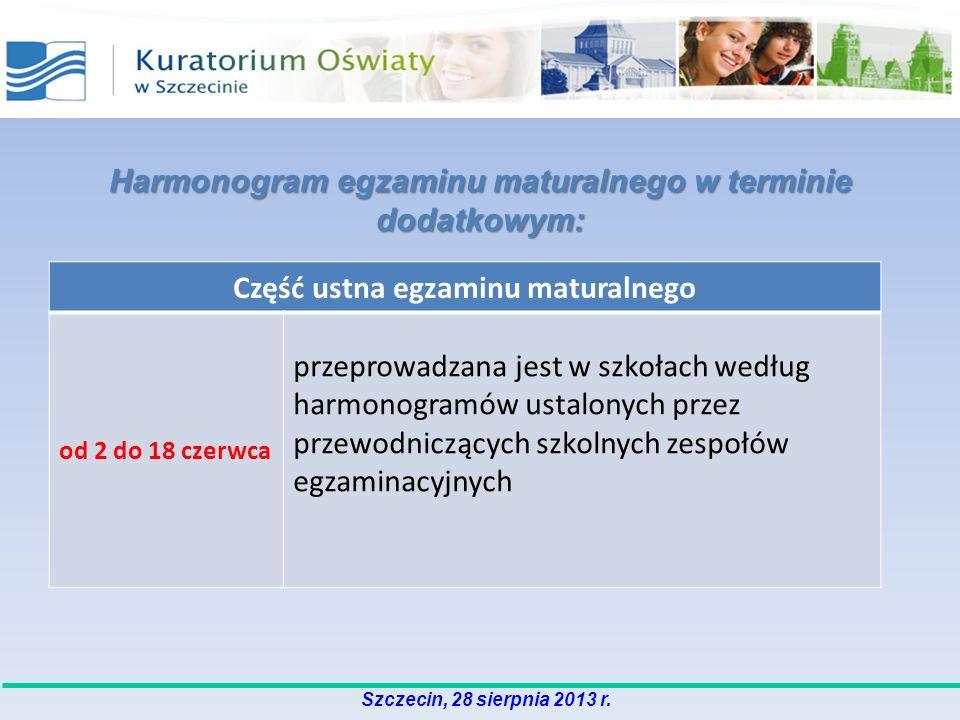 Szczecin, 28 sierpnia 2013 r. Harmonogram egzaminu maturalnego w terminie dodatkowym: Część ustna egzaminu maturalnego od 2 do 18 czerwca przeprowadza