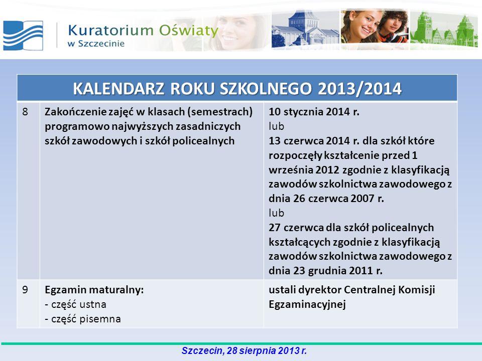 Szczecin, 28 sierpnia 2013 r. KALENDARZ ROKU SZKOLNEGO 2013/2014 8Zakończenie zajęć w klasach (semestrach) programowo najwyższych zasadniczych szkół z