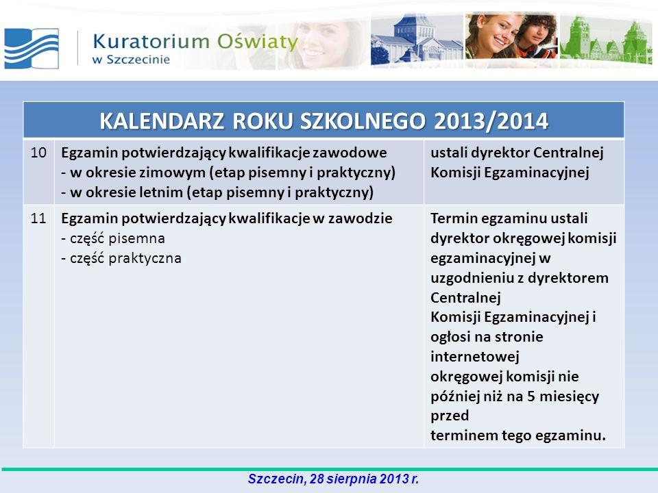 Szczecin, 28 sierpnia 2013 r. KALENDARZ ROKU SZKOLNEGO 2013/2014 10Egzamin potwierdzający kwalifikacje zawodowe - w okresie zimowym (etap pisemny i pr