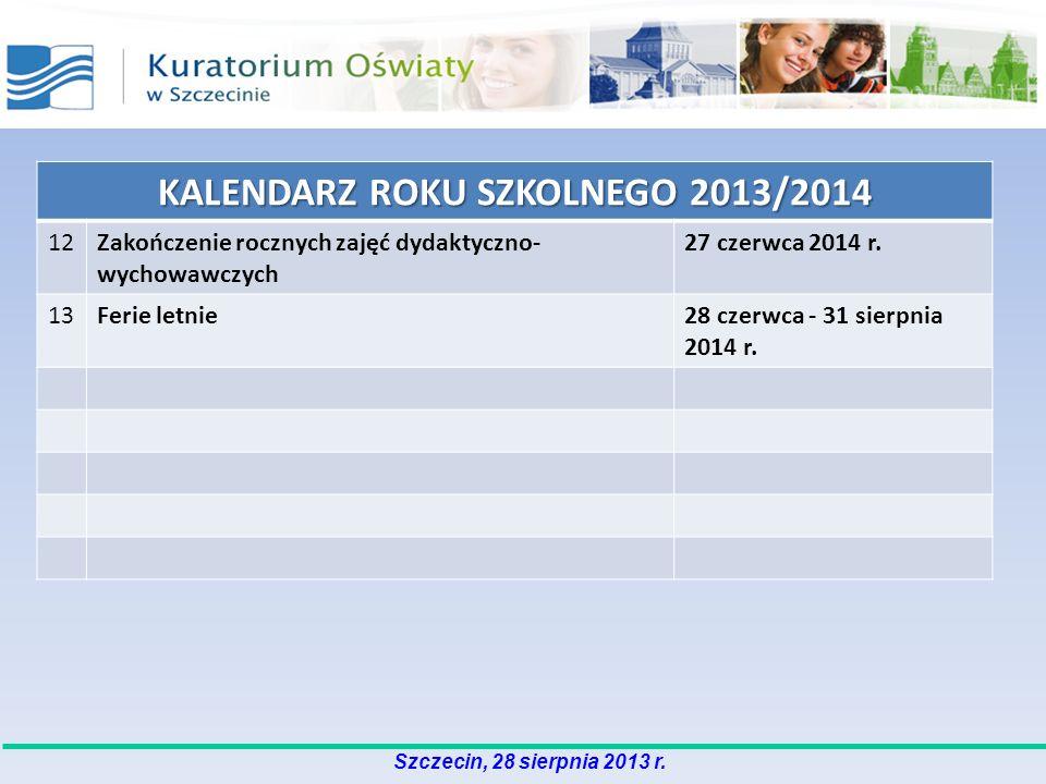 Szczecin, 28 sierpnia 2013 r. KALENDARZ ROKU SZKOLNEGO 2013/2014 12Zakończenie rocznych zajęć dydaktyczno- wychowawczych 27 czerwca 2014 r. 13Ferie le