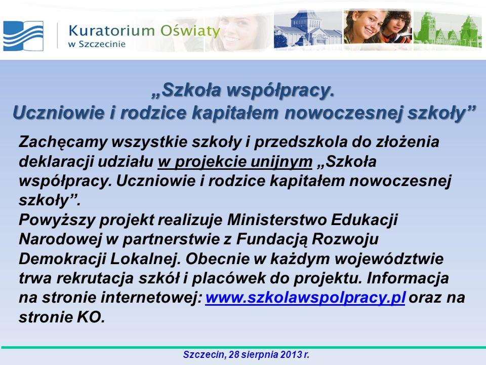 Szczecin, 28 sierpnia 2013 r. Zachęcamy wszystkie szkoły i przedszkola do złożenia deklaracji udziału w projekcie unijnym Szkoła współpracy. Uczniowie