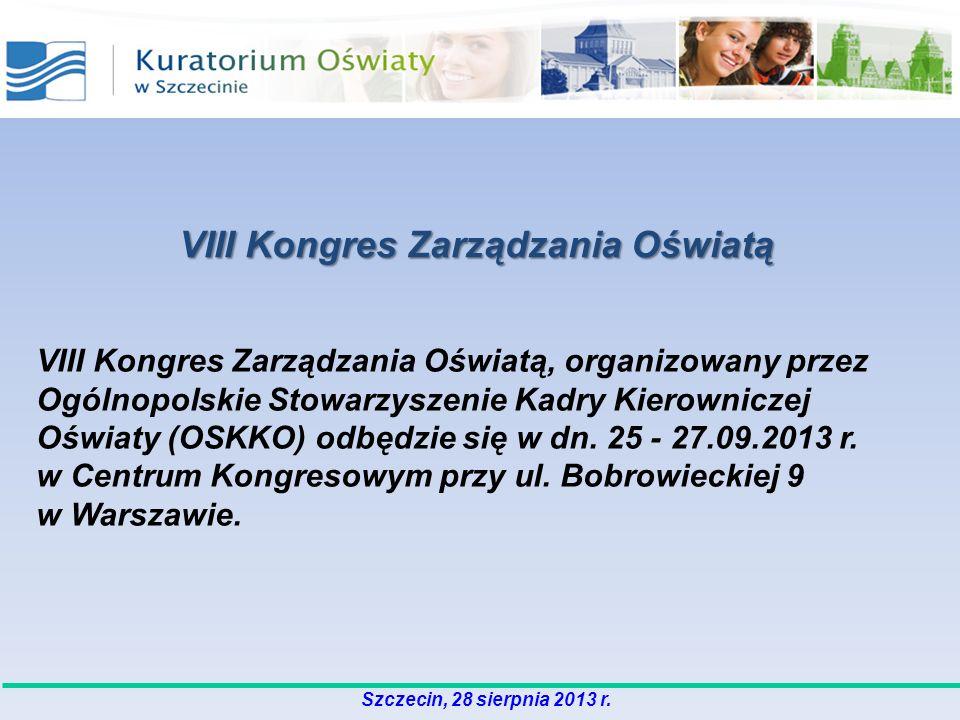 Szczecin, 28 sierpnia 2013 r. VIII Kongres Zarządzania Oświatą, organizowany przez Ogólnopolskie Stowarzyszenie Kadry Kierowniczej Oświaty (OSKKO) odb