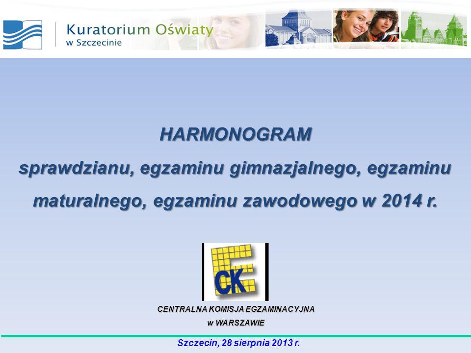 HARMONOGRAM sprawdzianu, egzaminu gimnazjalnego, egzaminu maturalnego, egzaminu zawodowego w 2014 r. CENTRALNA KOMISJA EGZAMINACYJNA w WARSZAWIE