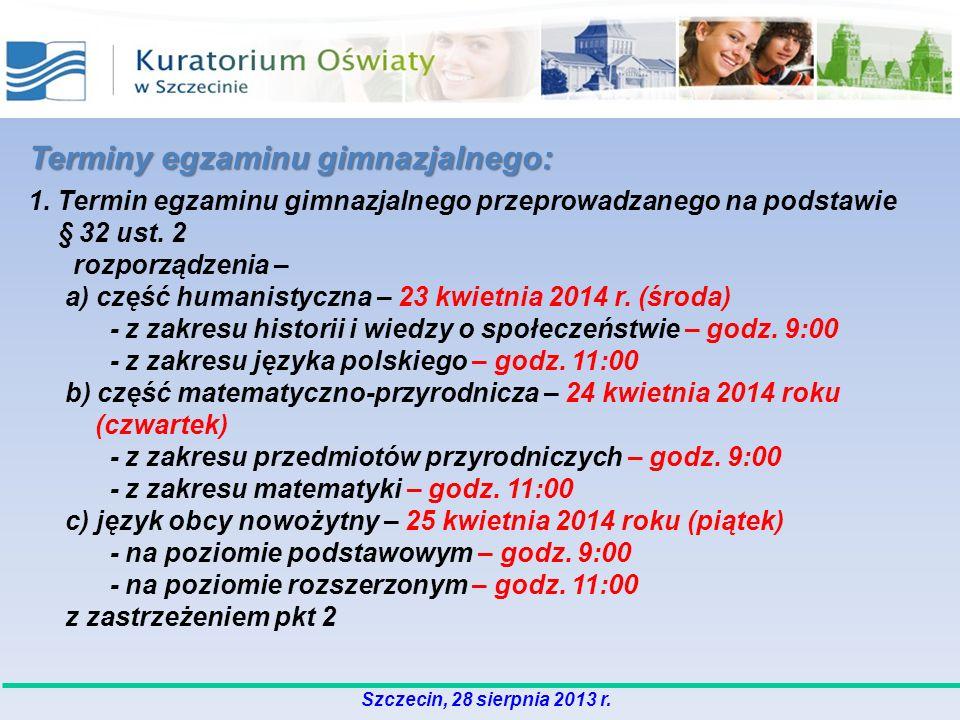 Terminy egzaminu gimnazjalnego: 1. Termin egzaminu gimnazjalnego przeprowadzanego na podstawie § 32 ust. 2 rozporządzenia – a) część humanistyczna – 2