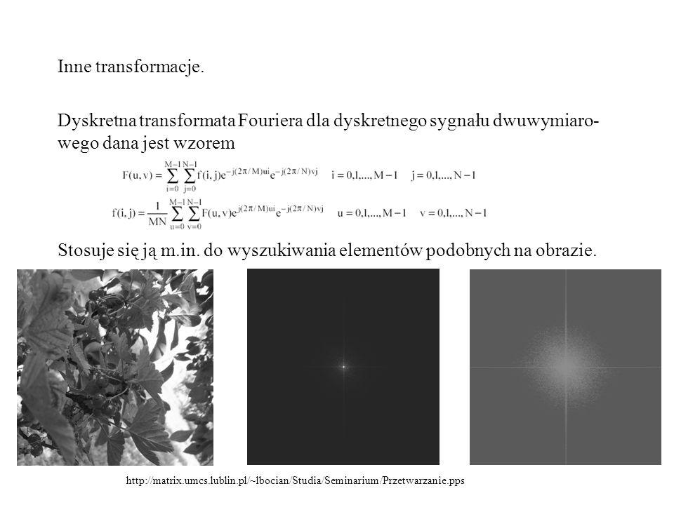 Inne transformacje. Dyskretna transformata Fouriera dla dyskretnego sygnału dwuwymiaro- wego dana jest wzorem Stosuje się ją m.in. do wyszukiwania ele