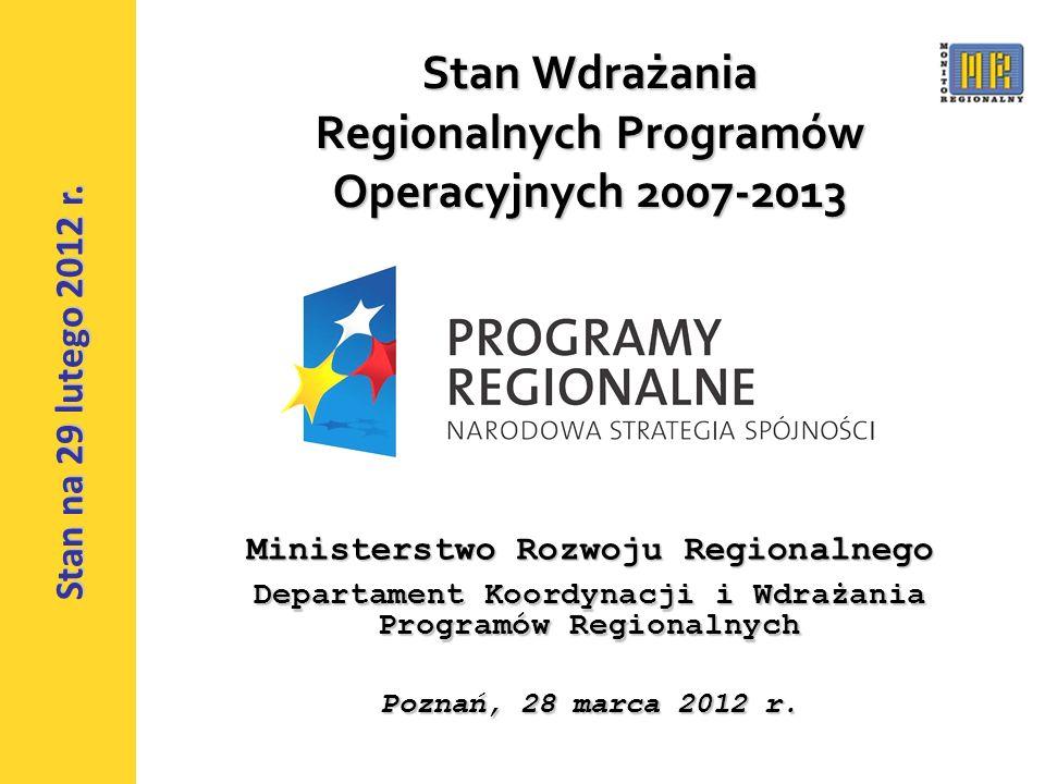 1 Stan Wdrażania Regionalnych Programów Operacyjnych 2007-2013 Ministerstwo Rozwoju Regionalnego Departament Koordynacji i Wdrażania Programów Regionalnych Poznań, 28 marca 2012 r.