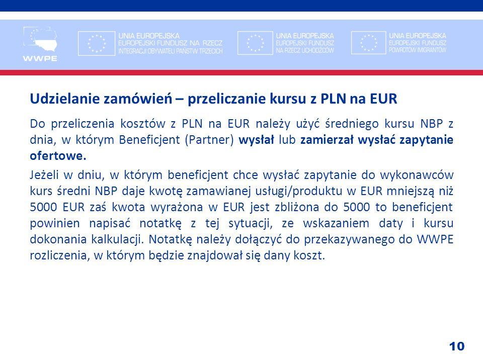 10 Udzielanie zamówień – przeliczanie kursu z PLN na EUR Do przeliczenia kosztów z PLN na EUR należy użyć średniego kursu NBP z dnia, w którym Benefic