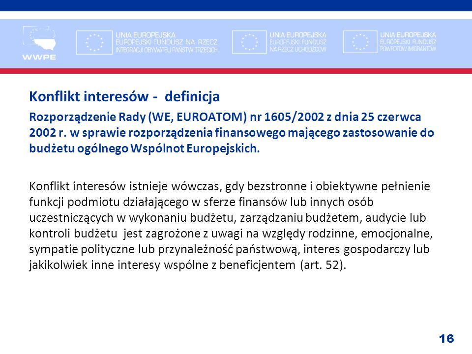 16 Konflikt interesów - definicja Rozporządzenie Rady (WE, EUROATOM) nr 1605/2002 z dnia 25 czerwca 2002 r. w sprawie rozporządzenia finansowego mając