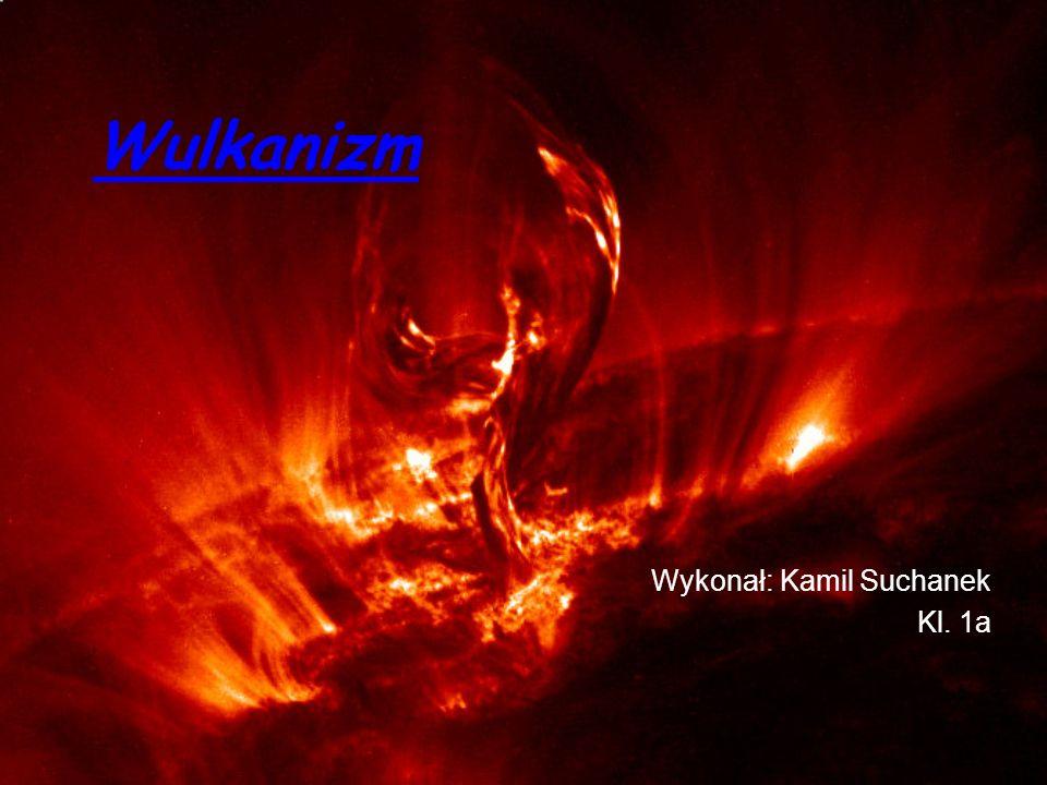 Wulkanizm Wykonał: Kamil Suchanek Kl. 1a