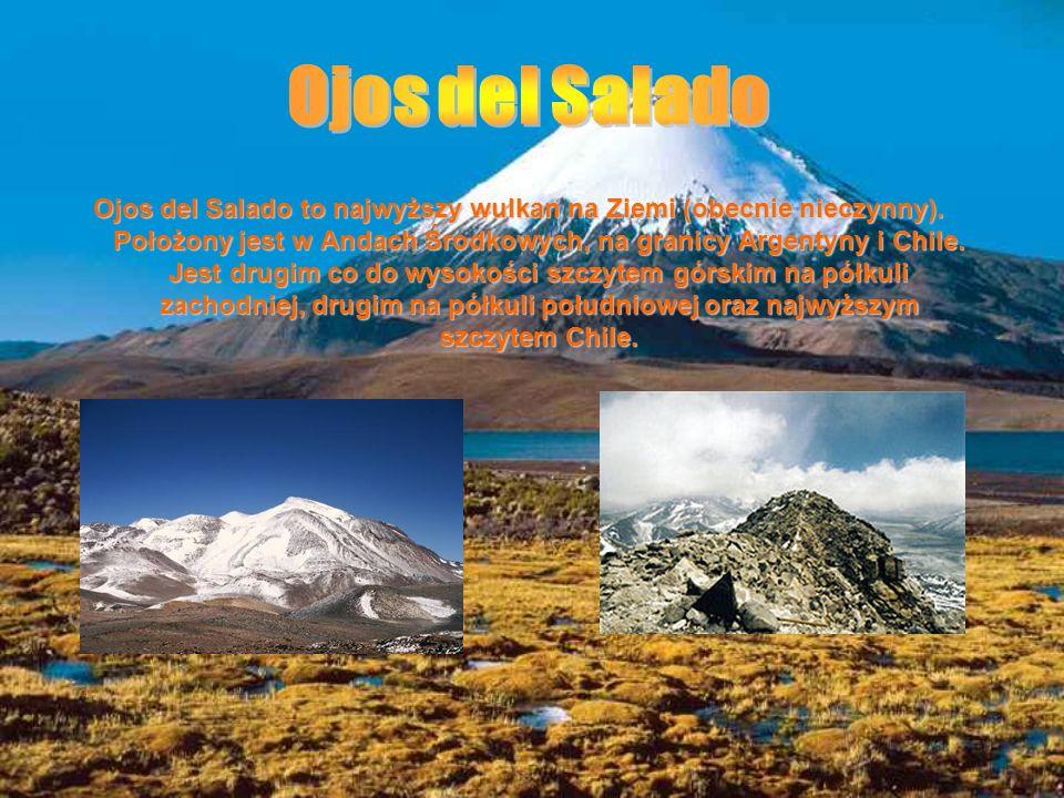 Ojos del Salado to najwyższy wulkan na Ziemi (obecnie nieczynny). Położony jest w Andach Środkowych, na granicy Argentyny i Chile. Jest drugim co do w
