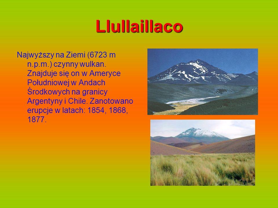 Llullaillaco Najwyższy na Ziemi (6723 m n.p.m.) czynny wulkan. Znajduje się on w Ameryce Południowej w Andach Środkowych na granicy Argentyny i Chile.