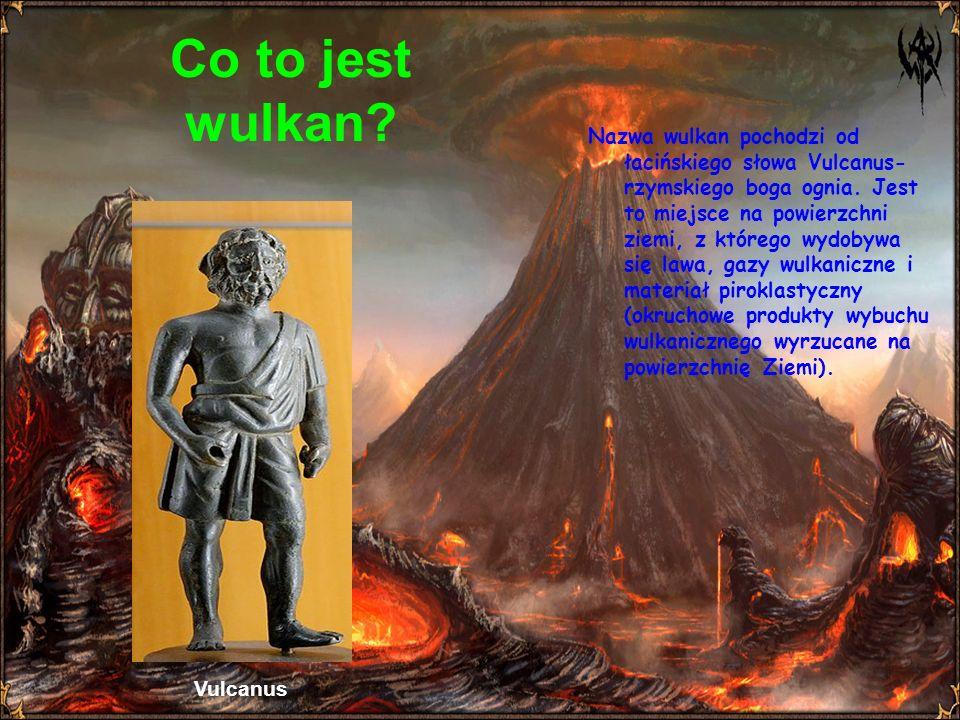 Co to jest wulkan? Nazwa wulkan pochodzi od łacińskiego słowa Vulcanus- rzymskiego boga ognia. Jest to miejsce na powierzchni ziemi, z którego wydobyw