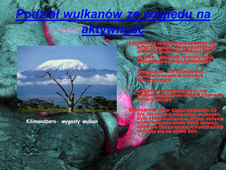 Podział wulkanów ze względu na aktywność Aktywność wulkaniczna zmienia się wraz z czasem. Na jej podstawie możemy podzielić wulkany na: czynne – stale