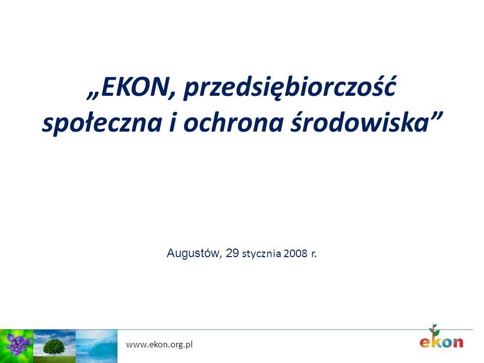 www.ekon.org.pl EKON, przedsiębiorczość społeczna i ochrona środowiska Augustów, 29 stycznia 2008 r.