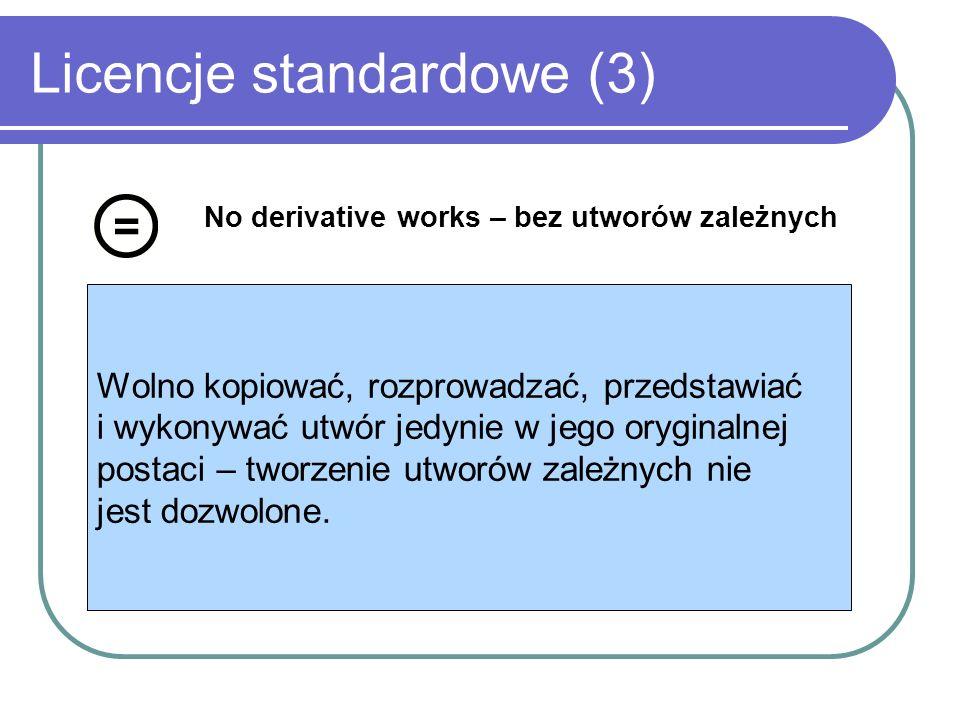 Licencje standardowe (3) No derivative works – bez utworów zależnych Wolno kopiować, rozprowadzać, przedstawiać i wykonywać utwór jedynie w jego orygi