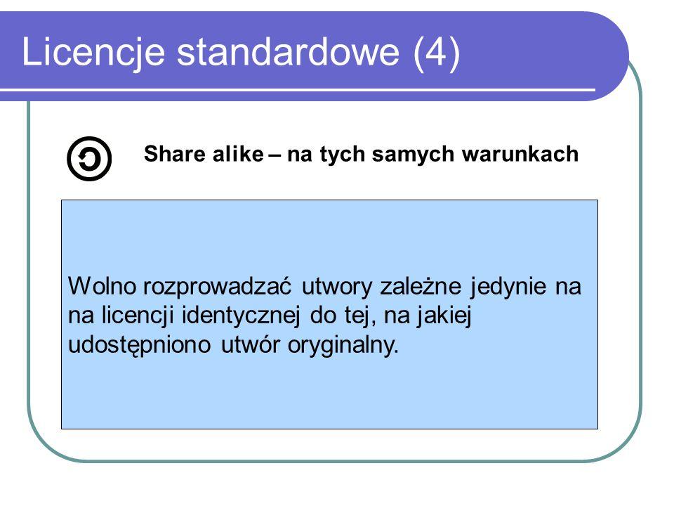 Licencje standardowe (4) Share alike – na tych samych warunkach Wolno rozprowadzać utwory zależne jedynie na na licencji identycznej do tej, na jakiej