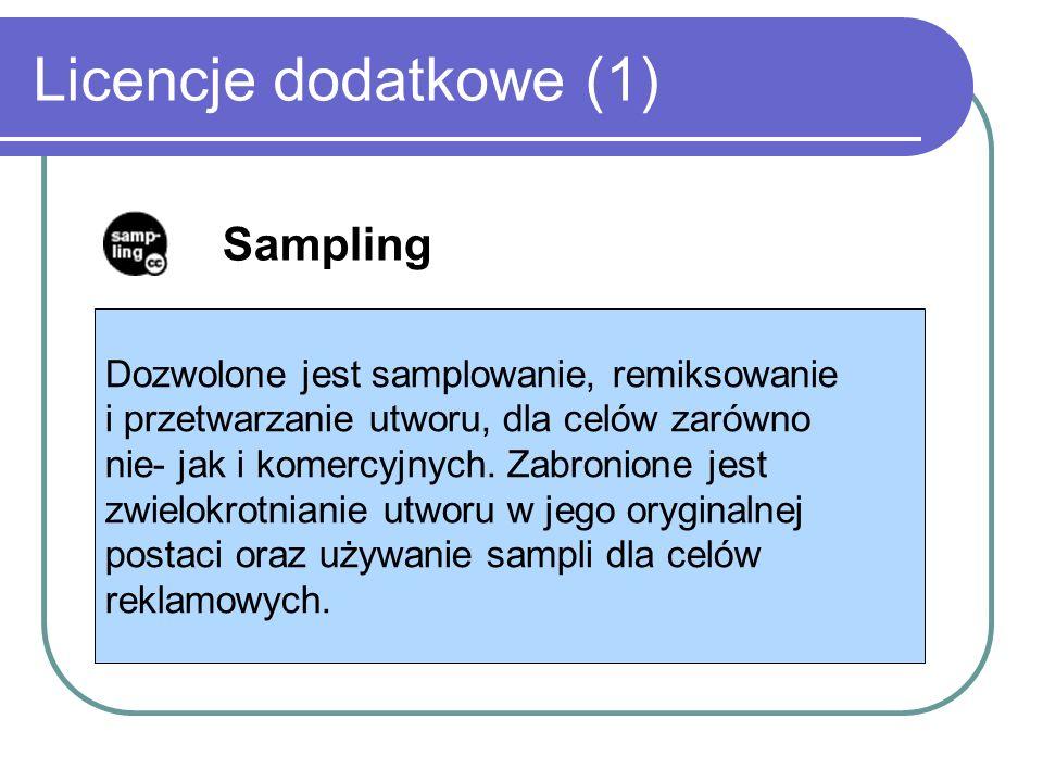 Licencje dodatkowe (1) Sampling Dozwolone jest samplowanie, remiksowanie i przetwarzanie utworu, dla celów zarówno nie- jak i komercyjnych. Zabronione