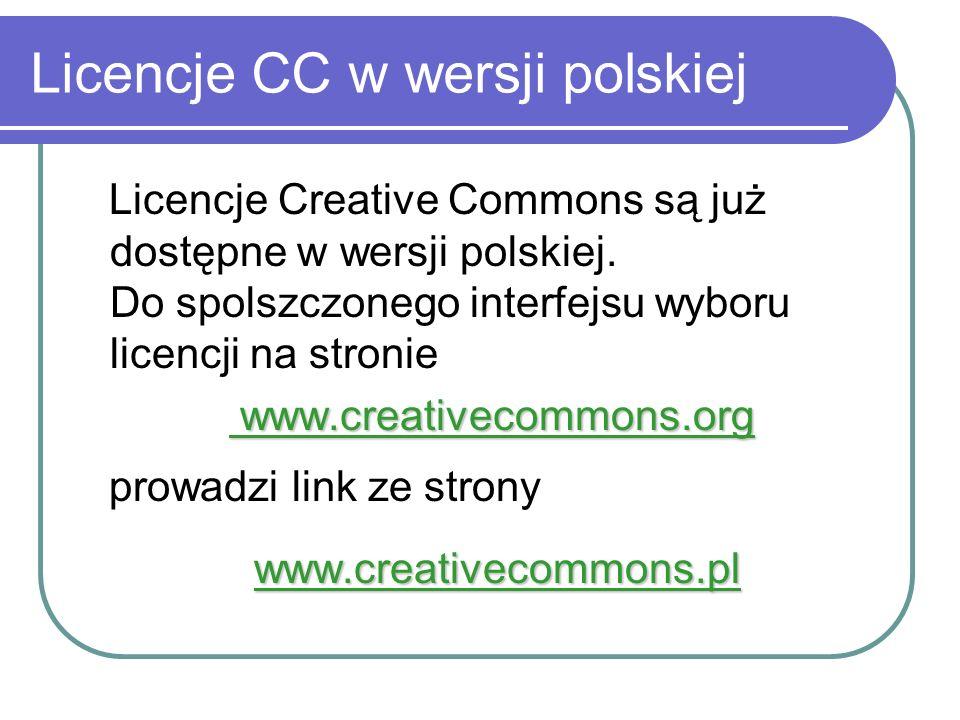 Licencje CC w wersji polskiej Licencje Creative Commons są już dostępne w wersji polskiej. Do spolszczonego interfejsu wyboru licencji na stronie www.