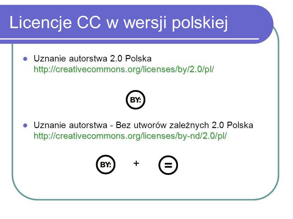 Licencje CC w wersji polskiej http://creativecommons.org/licenses/by/2.0/pl/ Uznanie autorstwa 2.0 Polska http://creativecommons.org/licenses/by/2.0/p