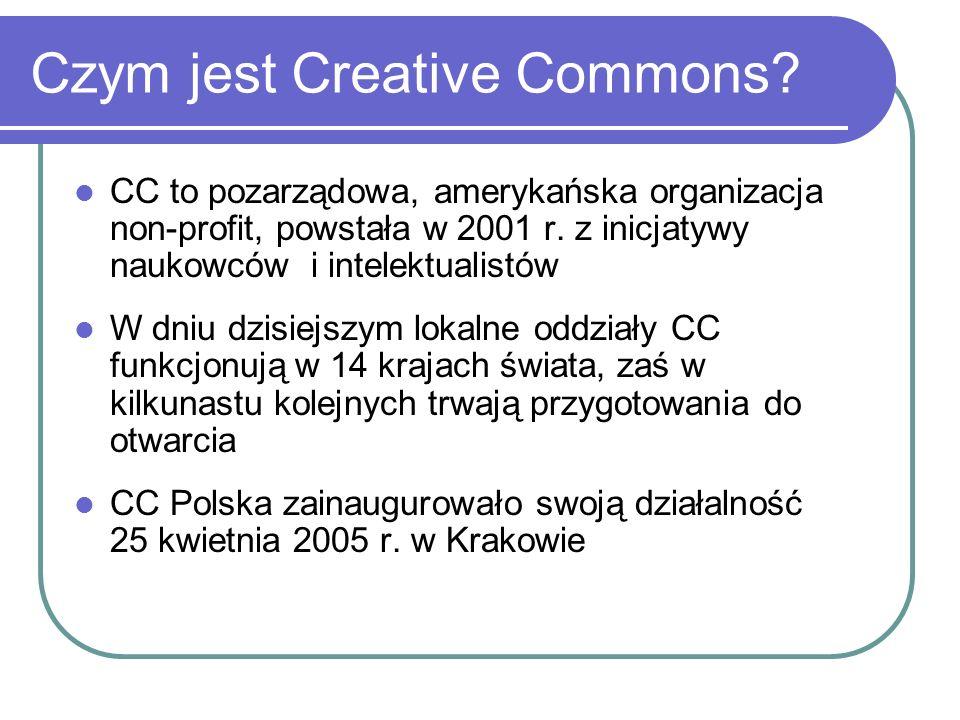 Czym jest Creative Commons? CC to pozarządowa, amerykańska organizacja non-profit, powstała w 2001 r. z inicjatywy naukowców i intelektualistów W dniu