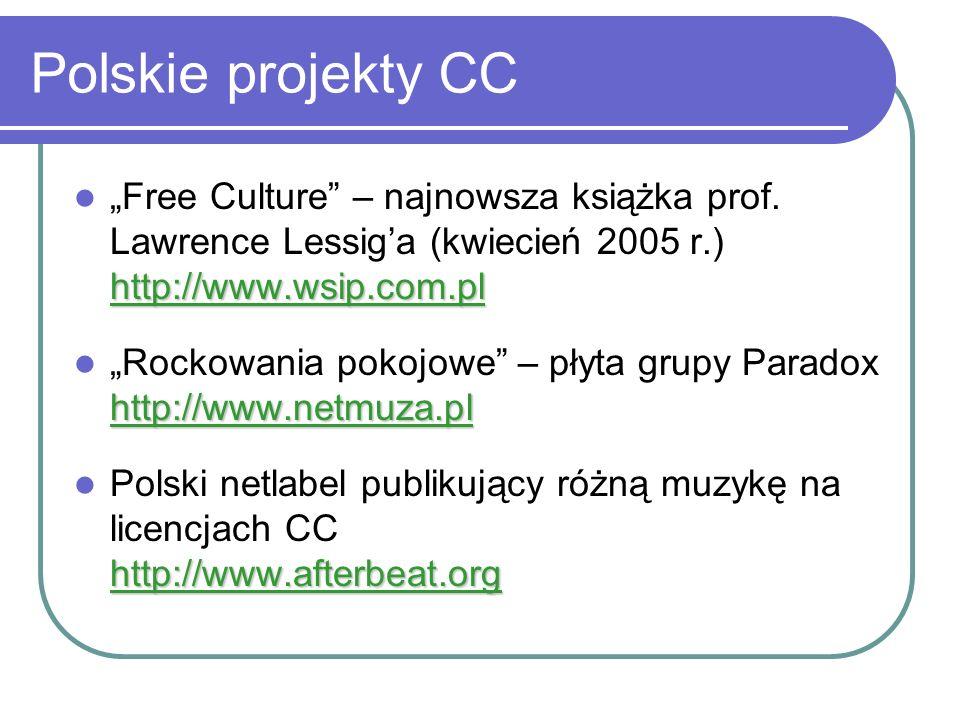 Polskie projekty CC http://www.wsip.com.pl Free Culture – najnowsza książka prof. Lawrence Lessiga (kwiecień 2005 r.) http://www.wsip.com.pl http://ww