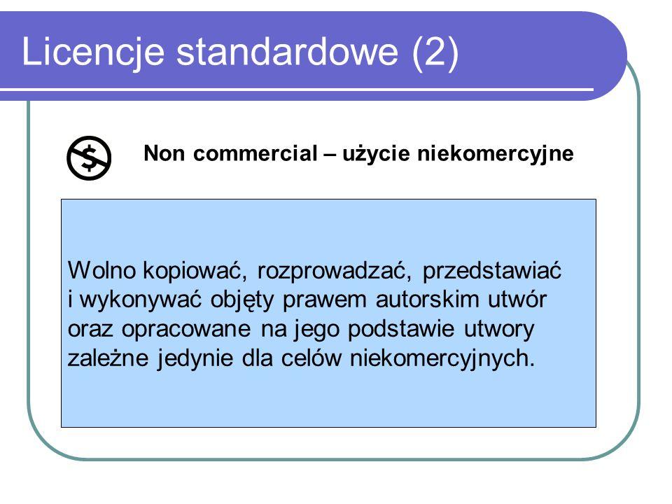 Licencje standardowe (2) Non commercial – użycie niekomercyjne Wolno kopiować, rozprowadzać, przedstawiać i wykonywać objęty prawem autorskim utwór or