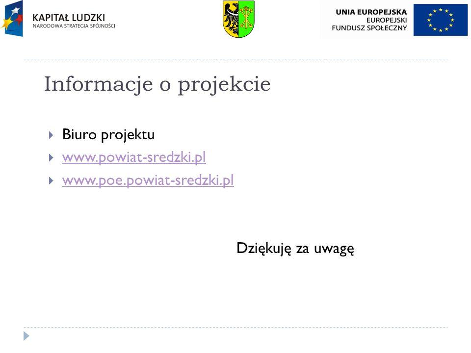 Informacje o projekcie Biuro projektu www.powiat-sredzki.pl www.poe.powiat-sredzki.pl Dziękuję za uwagę