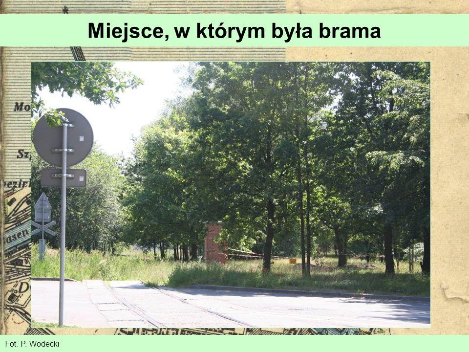 Miejsce, w którym była brama Fot. P. Wodecki