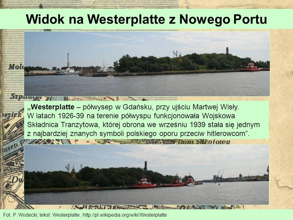 Widok na Westerplatte z Nowego Portu Fot. P. Wodecki; tekst: Westerplatte, http://pl.wikipedia.org/wiki/Westerplatte Westerplatte – półwysep w Gdańsku