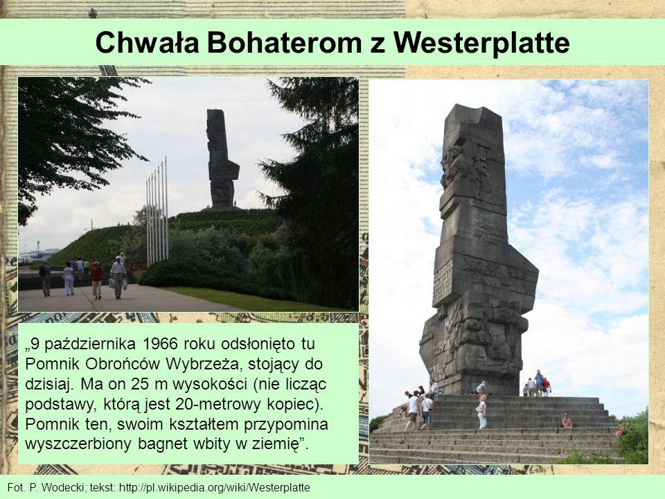 Chwała Bohaterom z Westerplatte Fot. P. Wodecki; tekst: http://pl.wikipedia.org/wiki/Westerplatte 9 października 1966 roku odsłonięto tu Pomnik Obrońc