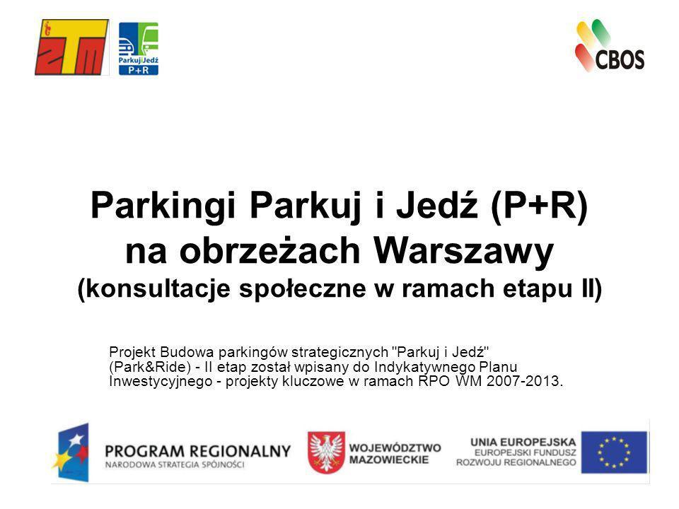 Parkingi Parkuj i Jedź (P+R) na obrzeżach Warszawy (konsultacje społeczne w ramach etapu II) Projekt Budowa parkingów strategicznych