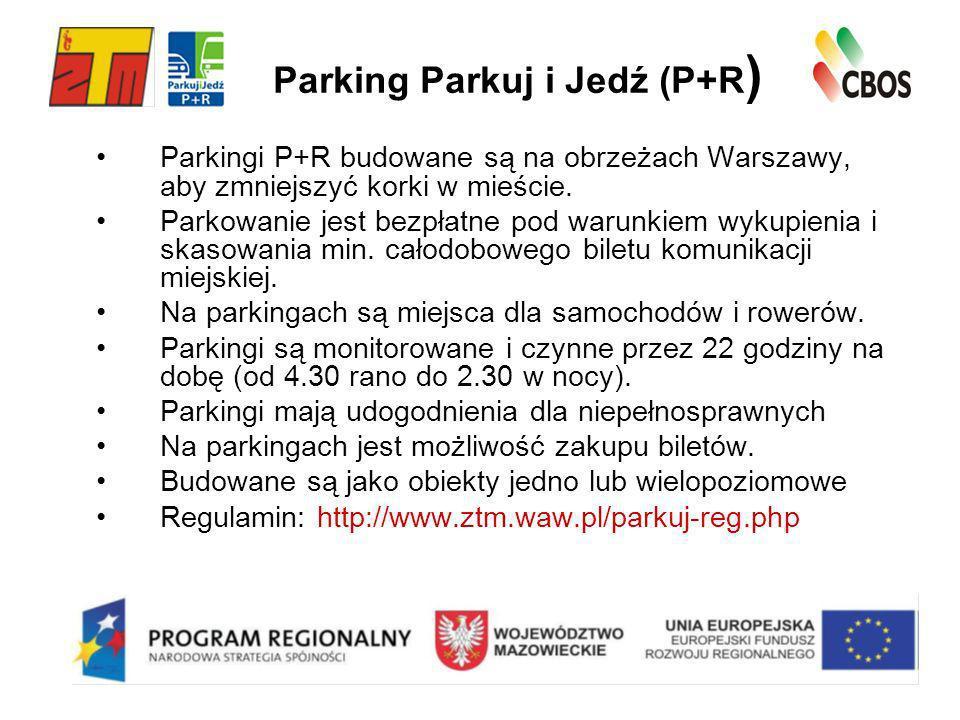 Parking Parkuj i Jedź (P+R ) Parkingi P+R budowane są na obrzeżach Warszawy, aby zmniejszyć korki w mieście. Parkowanie jest bezpłatne pod warunkiem w