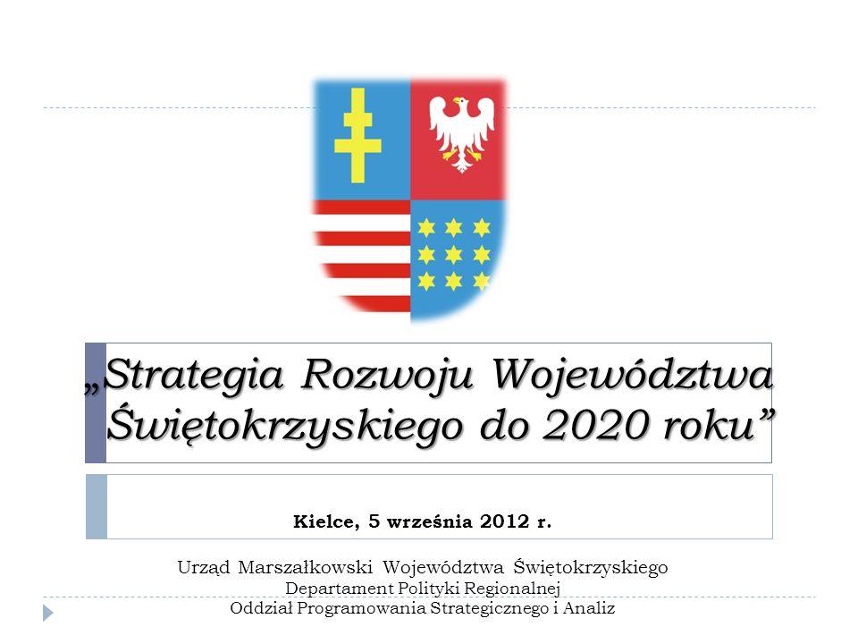 Strategia Rozwoju Województwa Świętokrzyskiego do 2020 roku Strategia Rozwoju Województwa Świętokrzyskiego do 2020 roku Kielce, 5 września 2012 r.