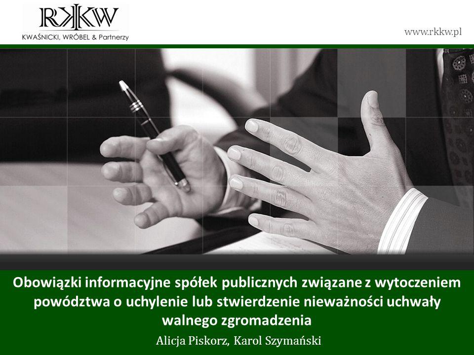 www.rkkw.pl Obowiązki informacyjne spółek publicznych związane z wytoczeniem powództwa o uchylenie lub stwierdzenie nieważności uchwały walnego zgroma