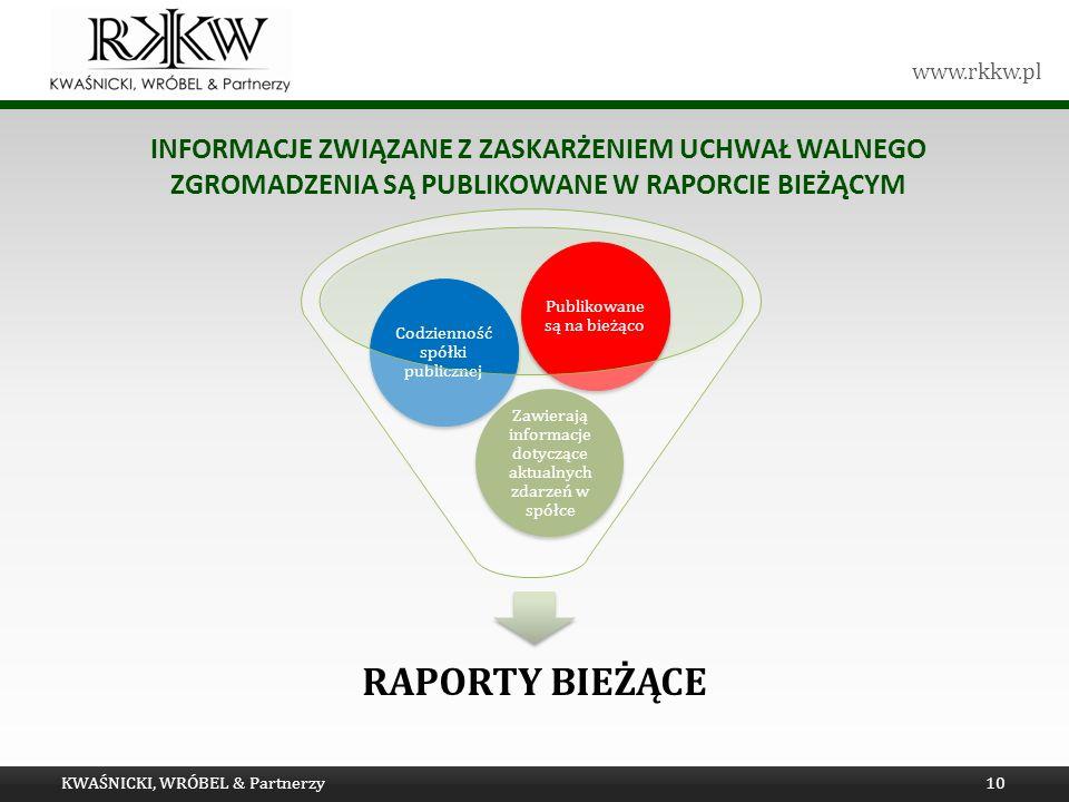 www.rkkw.pl INFORMACJE ZWIĄZANE Z ZASKARŻENIEM UCHWAŁ WALNEGO ZGROMADZENIA SĄ PUBLIKOWANE W RAPORCIE BIEŻĄCYM KWAŚNICKI, WRÓBEL & Partnerzy10 RAPORTY