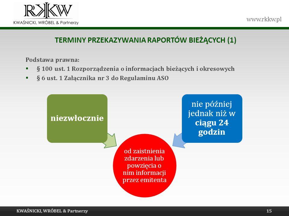 www.rkkw.pl TERMINY PRZEKAZYWANIA RAPORTÓW BIEŻĄCYCH (1) Podstawa prawna: § 100 ust. 1 Rozporządzenia o informacjach bieżących i okresowych § 6 ust. 1
