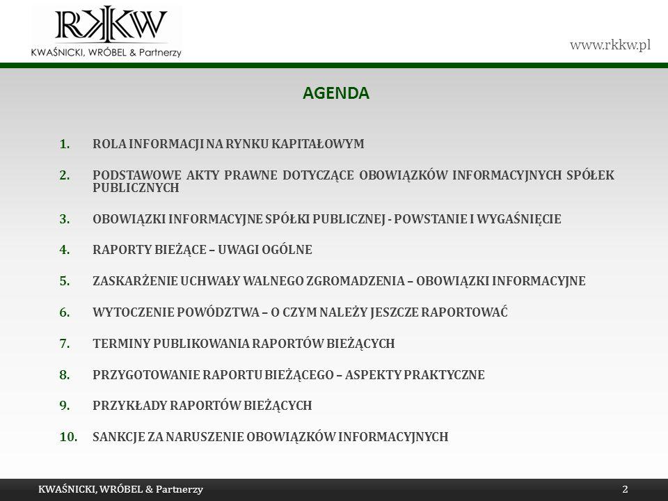 www.rkkw.pl AGENDA 1.ROLA INFORMACJI NA RYNKU KAPITAŁOWYM 2.PODSTAWOWE AKTY PRAWNE DOTYCZĄCE OBOWIĄZKÓW INFORMACYJNYCH SPÓŁEK PUBLICZNYCH 3.OBOWIĄZKI